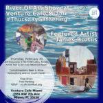 River Of Art Show at Venture Café Miami #ThursdayGathering featuring James Brutus 2/20/20