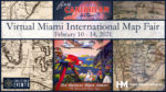 2021 Virtual Miami International Map Fair 2/10/2021-2/14/21