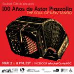 100 Years of Piazzolla,The Soul of New Tango 3/12/21